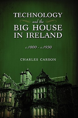 Technology and the Big House in Ireland, C. 1800-C.1930 - Carson, Charles J T