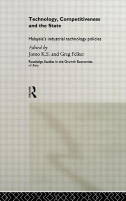 Technology, Competitiveness and the State: Malaysia's Industrial Technology Policies - Felker Greg