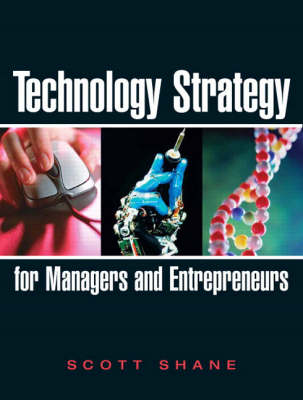 Technology Strategy for Managers and Entrepreneurs - Shane, Scott A