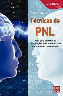 Tecnicas de Pnl: Una Guia Practica de Estrategias Para El Desarrollo Optimo de La Personalidad - Jussieu, Isabelle