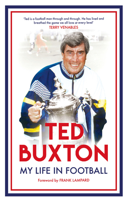 Ted Buxton: My Life in Football - Buxton, Ted