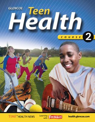 Teen Health, Course 2, Student Edition - McGraw Hill