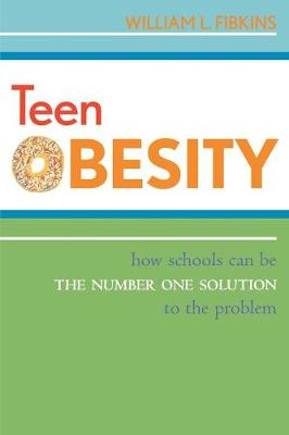 Teen Obesity: How Schools Can Be the Number One Solution to the Problem - Fibkins, William L