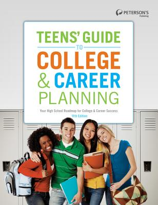 Teens' Guide to College & Career Planning: Your High School Roadmap for College & Career Success - Peterson's