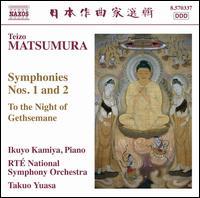 Teizo Matsumura: Symphonies Nos. 1 & 2; To the Night of Gethsemane - Ikuya Kamiya (piano); RTÉ National Symphony Orchestra; Takuo Yuasa (conductor)