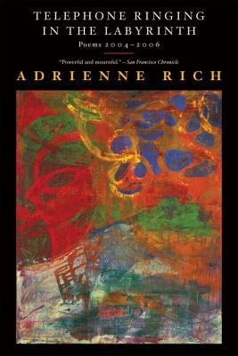 Telephone Ringing in the Labyrinth: Poems 2004-2006 - Rich, Adrienne