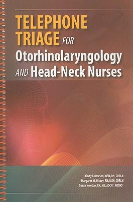 Telephone Triage for Otorhinolaryngology and Head-Neck Nurses - Dawson, Cindy J. (Editor), and Hickey, Margaret M. (Editor), and Newton, Susan (Editor)