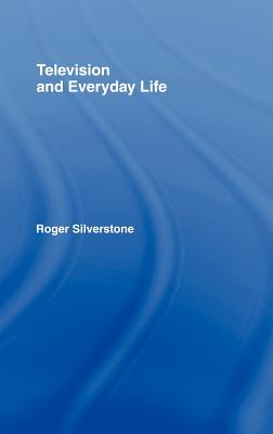 Television and Everyday Life - Silverstone, Roger