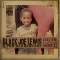 Tell 'Em What Your Name Is! - Black Joe Lewis & the Honeybears