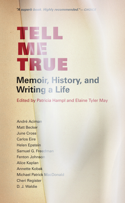 Tell Me True: Memoir, History, and Writing a Life - Hampl, Patricia (Editor), and Tyler May, Elaine (Editor)