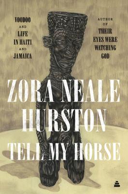 Tell My Horse: Voodoo and Life in Haiti and Jamaica - Hurston, Zora Neale