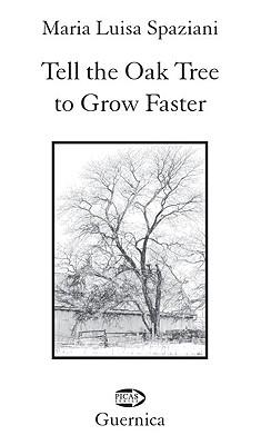 Tell the Oak Tree to Grow Faster - Spaziani, Maria Luisa (Editor)