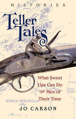 Teller Tales: Histories: What Sweet Lips Can Do and Men of Their Time - Carson, Jo