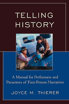 Telling History: A Manual for Performers and Presenters of First-Person Narratives - Thierer, Joyce M