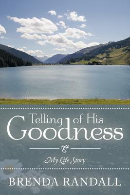 Telling of His Goodness: My Life Story - Randall, Brenda