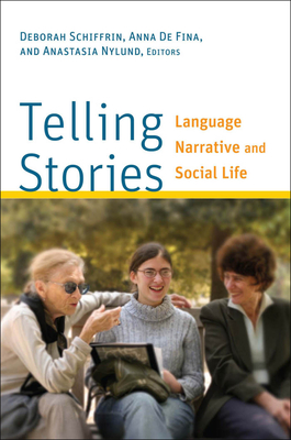 Telling Stories: Language, Narrative, and Social Life - Schiffrin, Deborah (Editor), and de Fina, Anna (Editor), and Nylund, Anastasia (Editor)