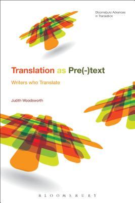 Telling the Story of Translation: Writers Who Translate - Woodsworth, Judith, Dr.