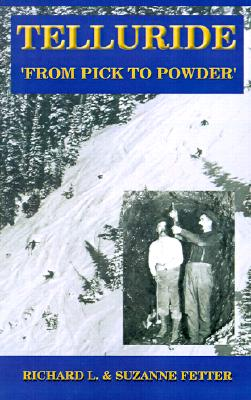 Telluride: From Pick to Powder - Fetter, Richard L, and Fetter, Suzanne C