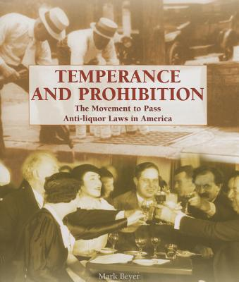 Temperance and Prohibition: The Movement to Pass Anti-Liquor Laws in America - Beyer, Mark