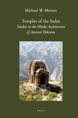 Temples of the Indus: Studies in the Hindu Architecture of Ancient Pakistan - Meister, Michael W