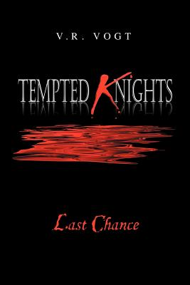 Tempted Knights: Last Chance - Vogt, V R
