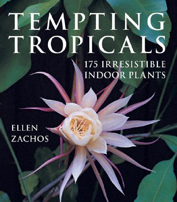 Tempting Tropicals: 175 Irresistible Indoor Plants - Zachos, Ellen