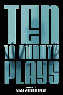 Ten 10-Minute Plays: Volume II - Wykes, Walter, and Zagone, Nick, and Farr, Jeanette D