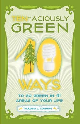 Ten-Aciously Green - Common, Tajuana L, and Miller, Arlene (Editor), and Rocha, Gianna (Editor)