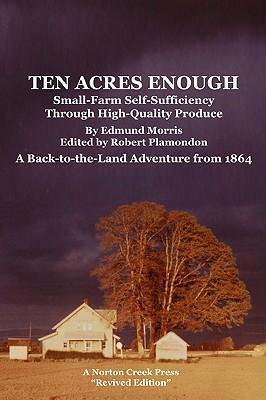 Ten Acres Enough - Morris, Edmund, and Plamondon, Robert (Editor)