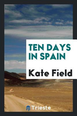 Ten Days in Spain - Field, Kate