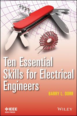 Ten Essential Skills for Electrical Engineers - Dorr, Barry L