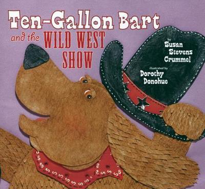 Ten-Gallon Bart and the Wild West Show - Crummel, Susan Stevens
