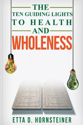 Ten Guiding Lights to Health and Wholeness - Hornsteiner, Etta Dale
