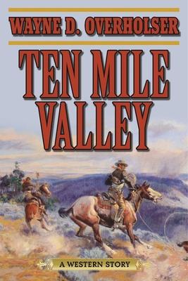 Ten Mile Valley: A Western Story - Overholser, Wayne D