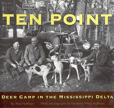 Ten Point: Deer Camp in the Mississippi Delta - Huffman, Alan, Dr.