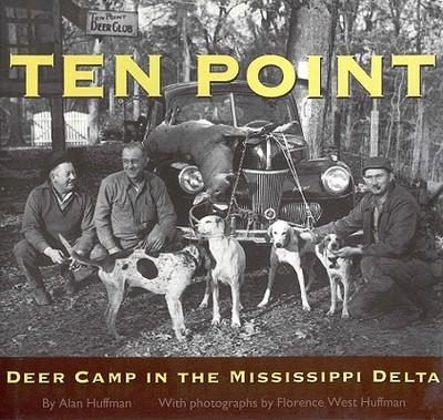 Ten Point: Deer Camp in the Mississippi Delta - Huffman, Alan, Dr.