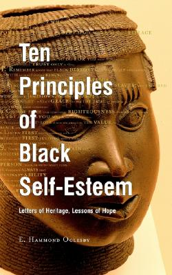 Ten Principles of Black Self-Esteem: Letters of Heritage, Lessons of Hope - Oglesby, Enoch H