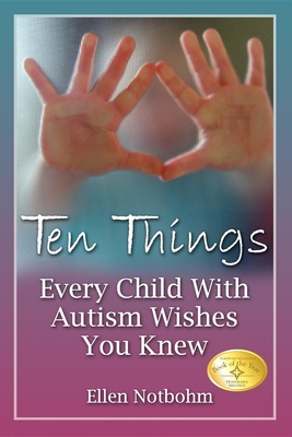 Ten Things Every Child with Autism Wishes You Knew - Notbohm, Ellen