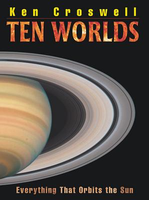 Ten Worlds: Everything That Orbits the Sun - Croswell, Ken