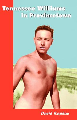 Tennessee Williams in Provincetown - Kaplan, David, PhD