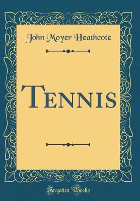 Tennis (Classic Reprint) - Heathcote, John Moyer
