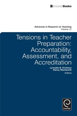 Tensions in Teacher Preparation: Accountability, Assessment, and Accreditation - Erickson, Lynnette B (Editor), and Wentworth, Nancy (Editor), and Pinnegar, Stefinee E (Editor)