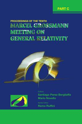 Tenth Marcel Grossmann Meeting, The: On Recent Developments in Theoretical and Experimental General Relativity, Gravitation and Relativistic Field Theories - Proceedings of the Mg10 Meeting (in 3 Volumes) - Novello, Mario (Editor)