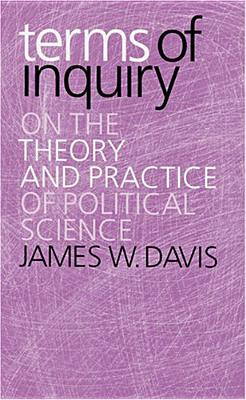 Terms of Inquiry: On the Theory and Practice of Political Science - Davis, James W