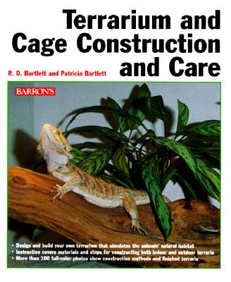 Terrarium and Cage, Construction and Care - Bartlett, Richard D, and Frye, Frederic L, and Bartlett, Patricia Pope