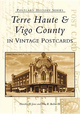 Terre Haute and Vigo County in Vintage Postcards - Becker, John, Ph.D., and Jerse, Dorothy W