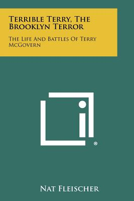 Terrible Terry, the Brooklyn Terror: The Life and Battles of Terry McGovern - Fleischer, Nat