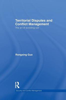 Territorial Disputes and Conflict Management: The art of avoiding war - Guo, Rongxing