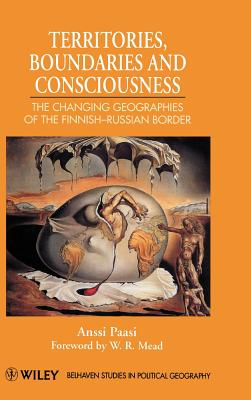 Territories, Boundaries and Consciousness: The Changing Geographies of the Finnish-Russian Border - Paasi, Anssi, Professor
