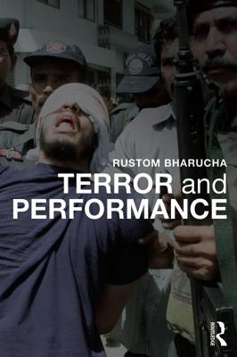 Terror and Performance - Bharucha, Rustom